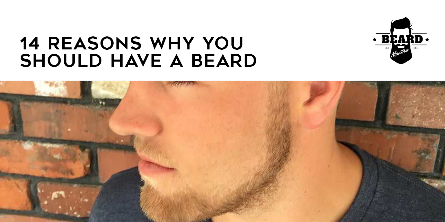 Reasons Why You Should Have A Beard