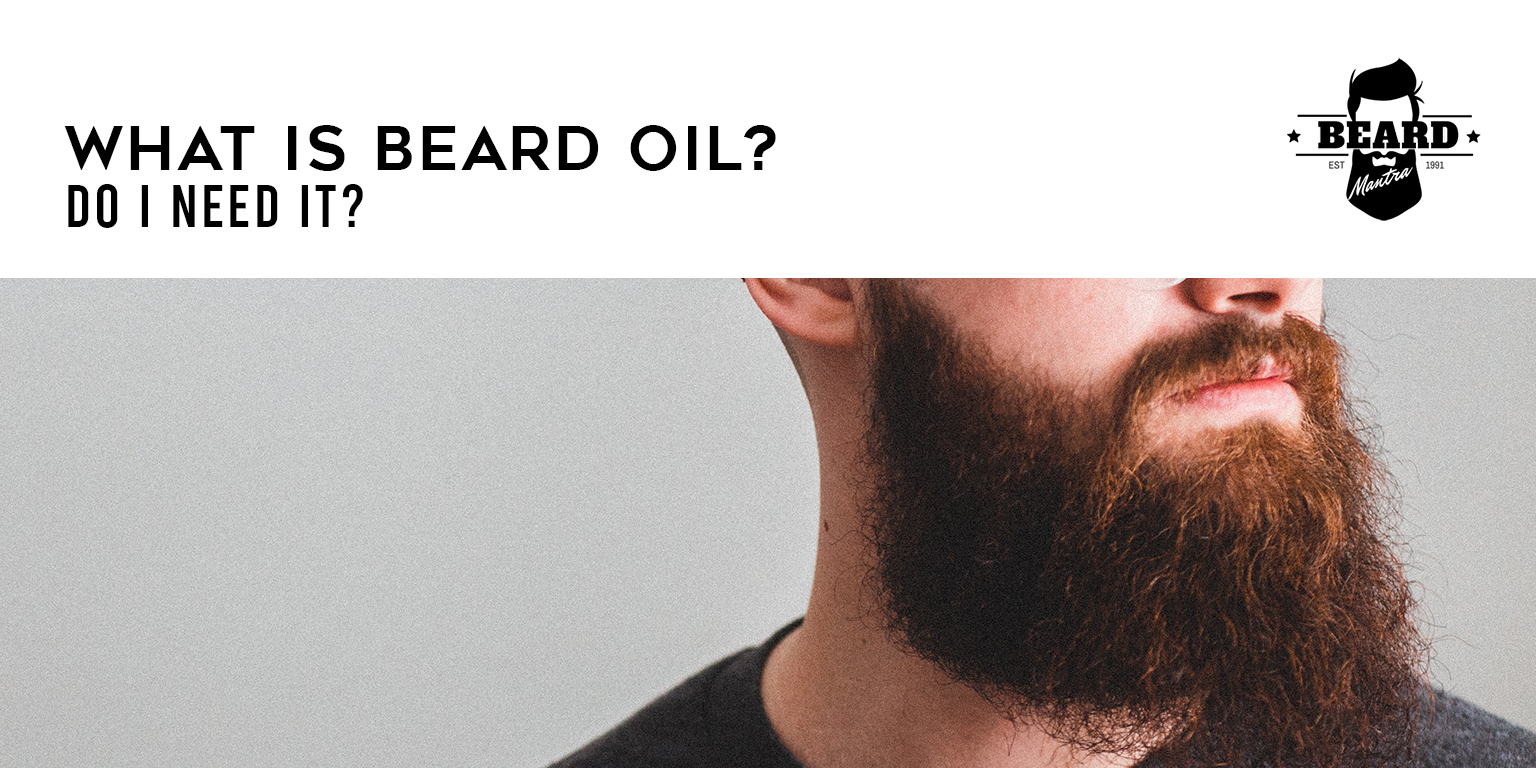 What is beard oil do i need it - Beard mantra