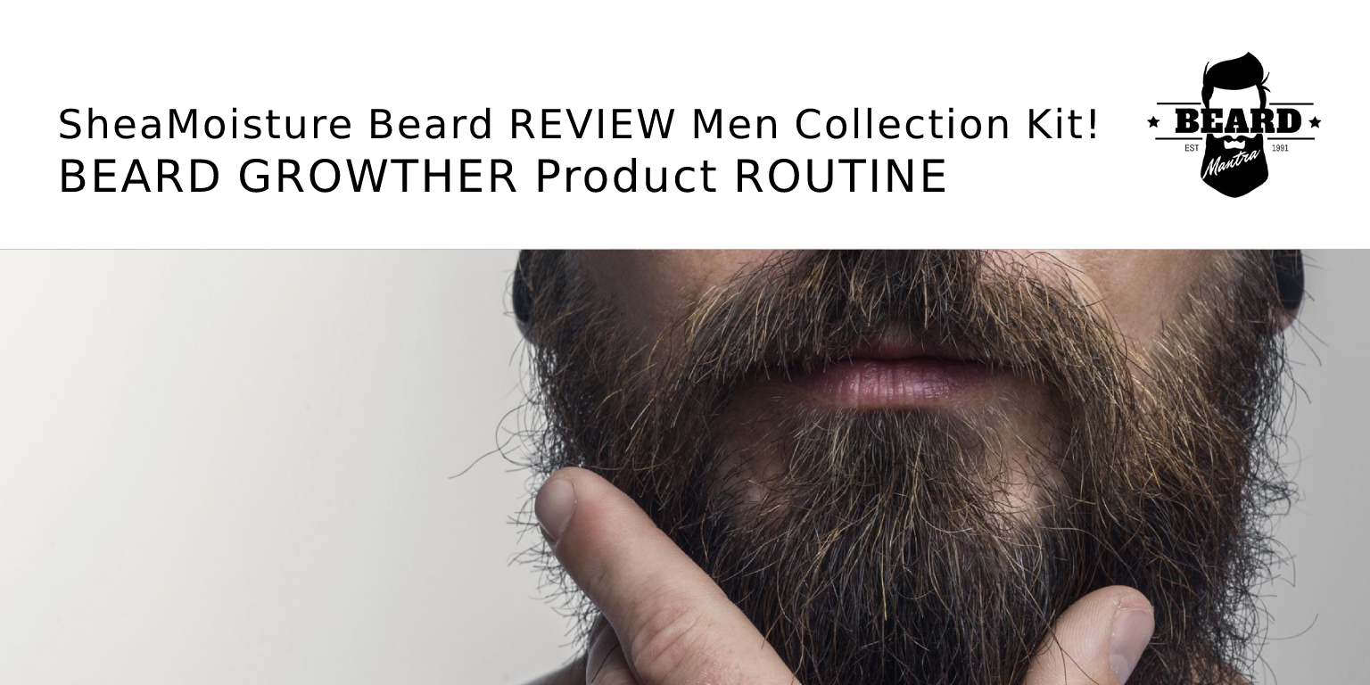 SheaMoisture Beard REVIEW Men Collection Kit! BEARD GROWTHER Product ROUTINE